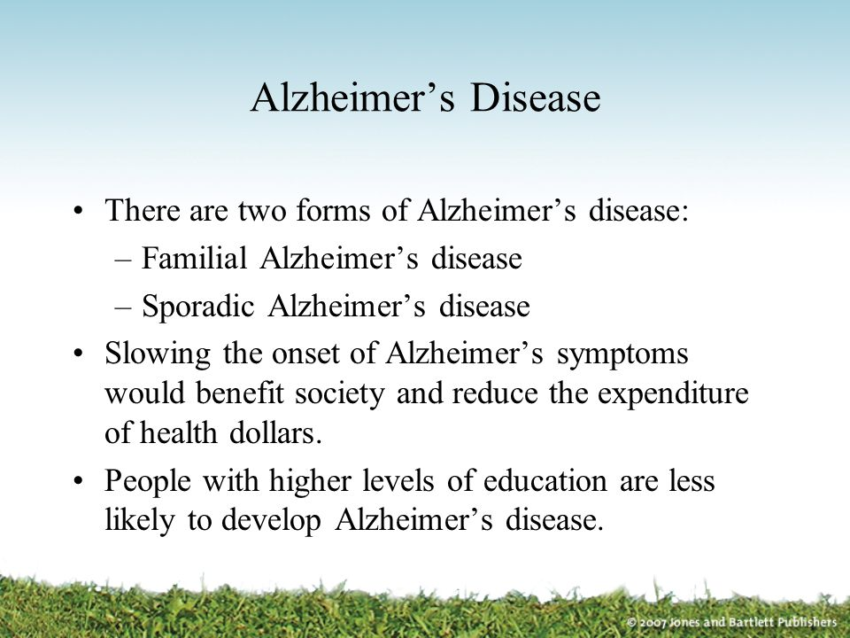 Alzheimer's Disease There are two forms of Alzheimer's disease: