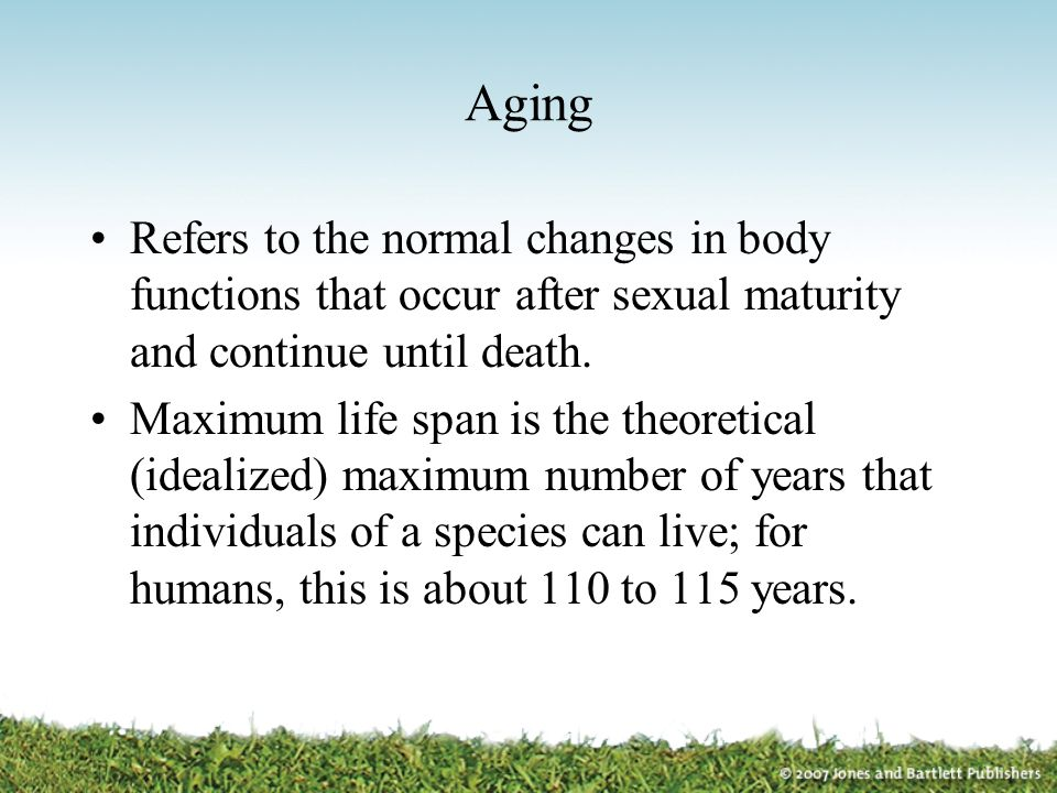 Aging Refers to the normal changes in body functions that occur after sexual maturity and continue until death.