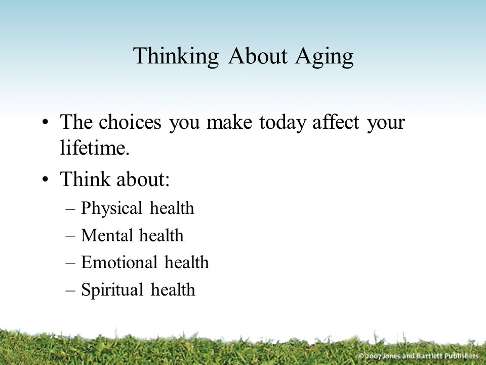 Thinking About Aging The choices you make today affect your lifetime.
