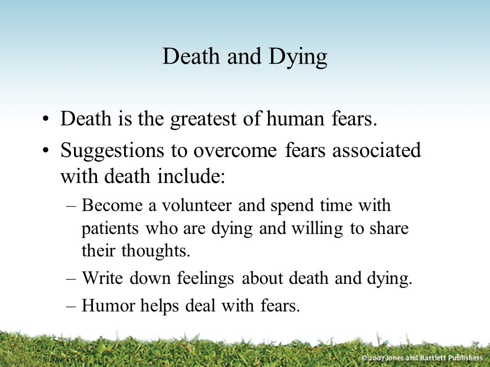 Death and Dying Death is the greatest of human fears.