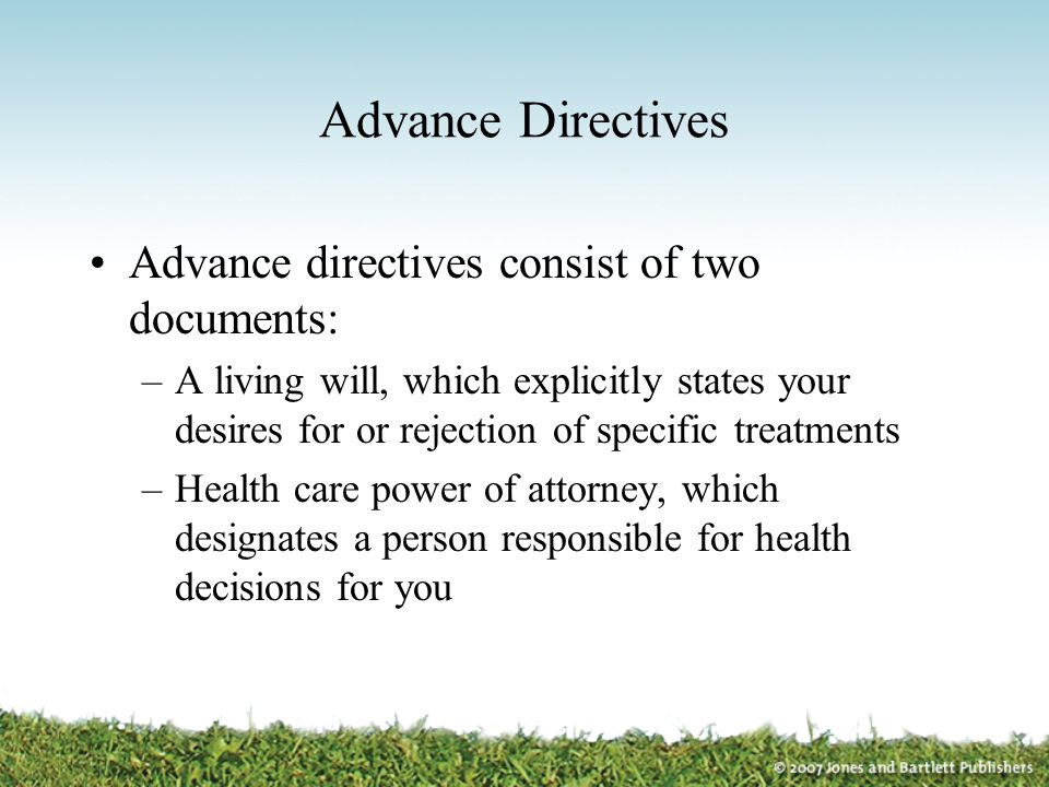 Advance Directives Advance directives consist of two documents: