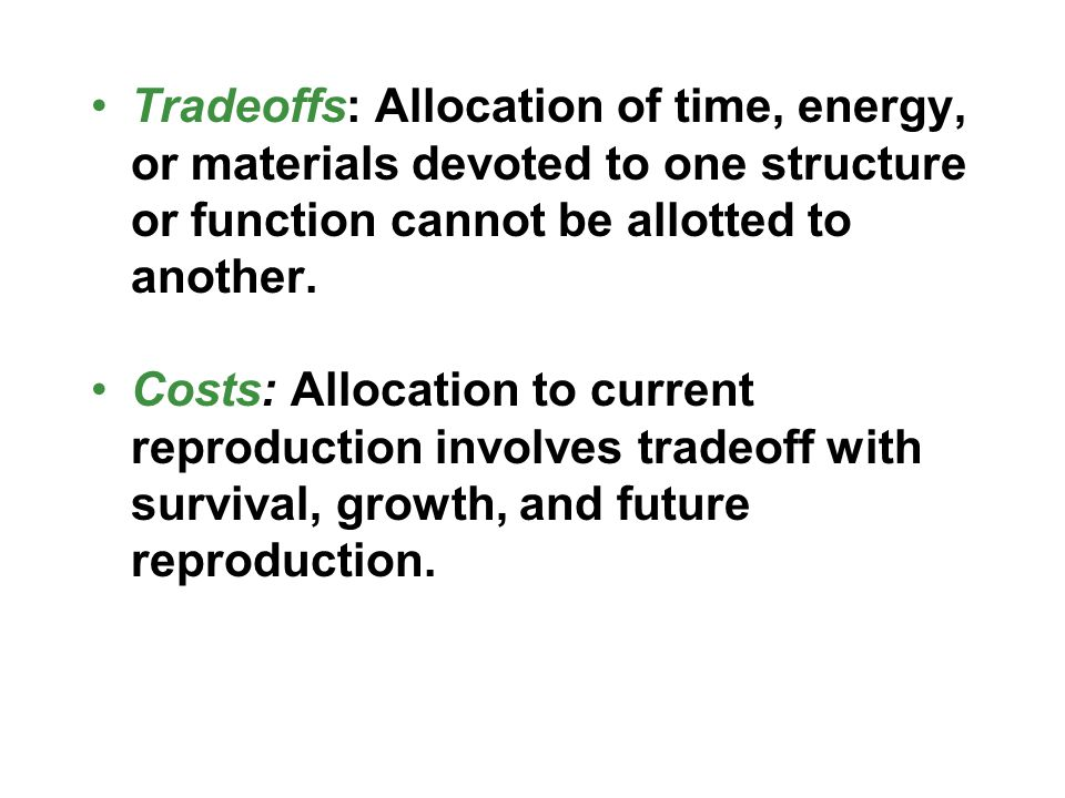 Tradeoffs: Allocation of time, energy, or materials devoted to one structure or function cannot be allotted to another.