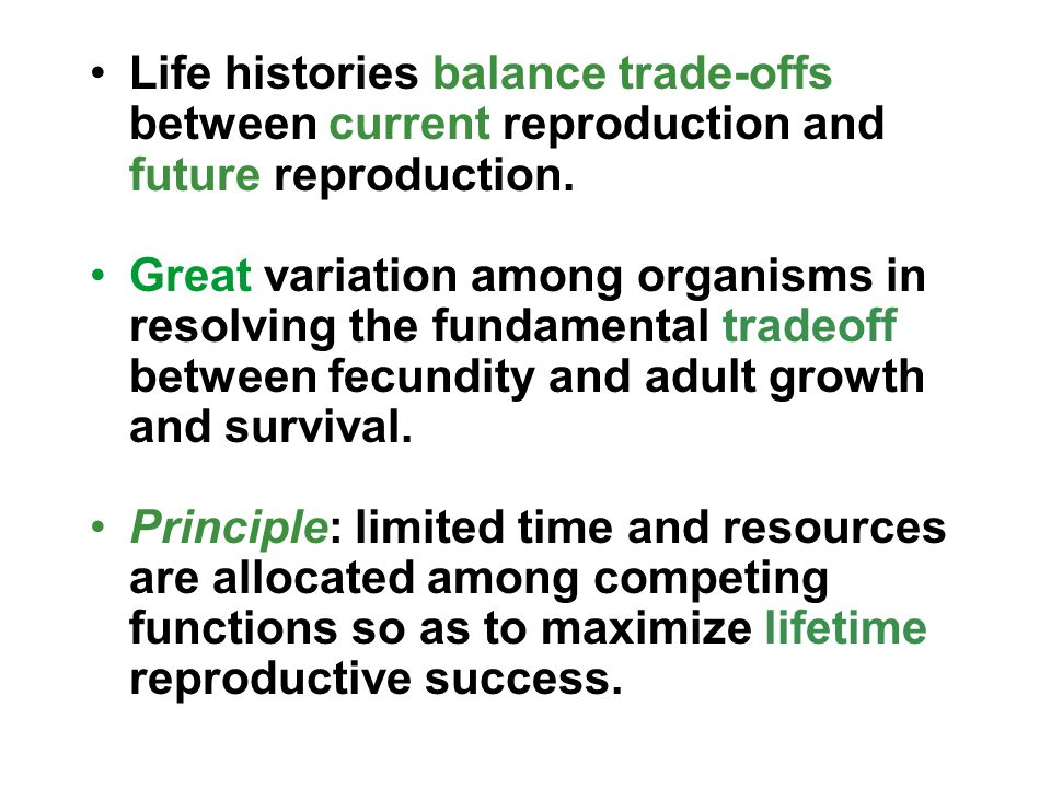 Life histories balance trade-offs between current reproduction and future reproduction.