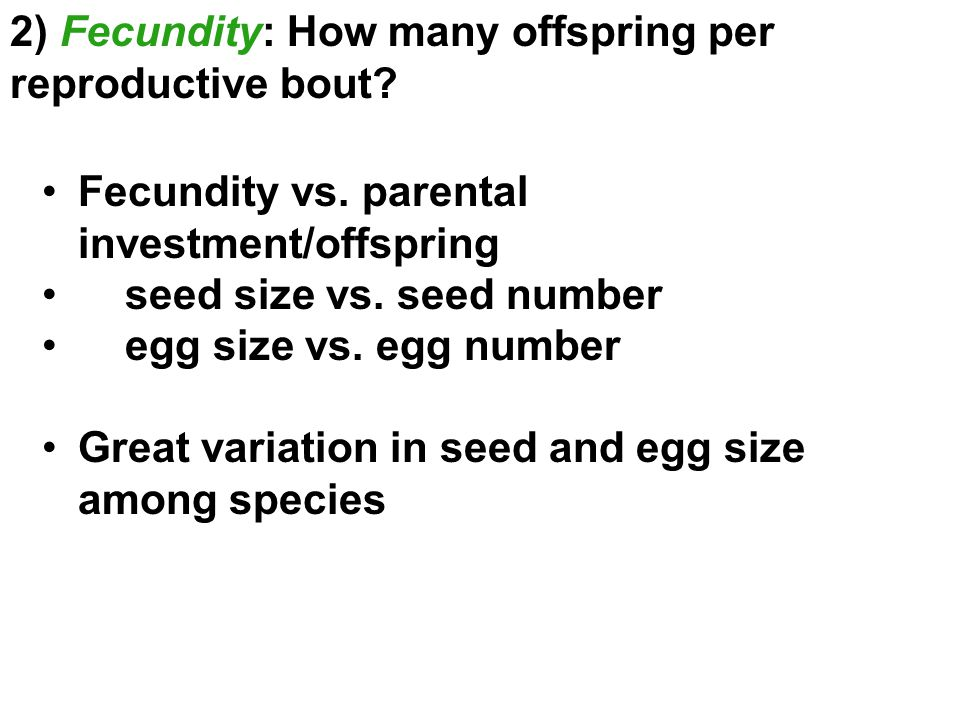 2) Fecundity: How many offspring per reproductive bout