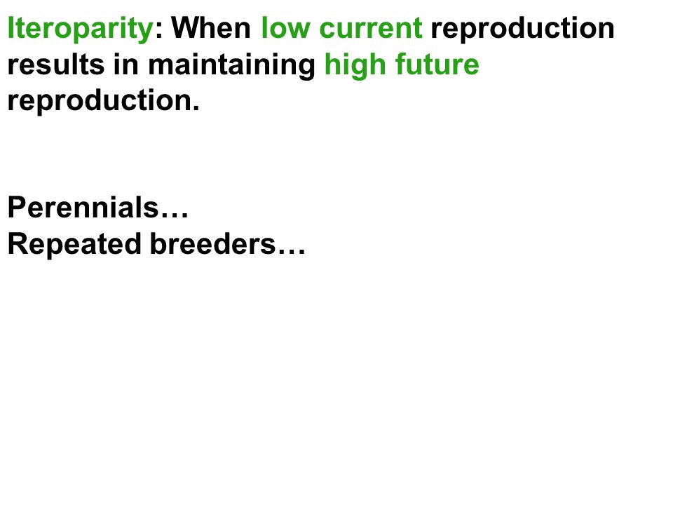 Iteroparity: When low current reproduction results in maintaining high future reproduction.