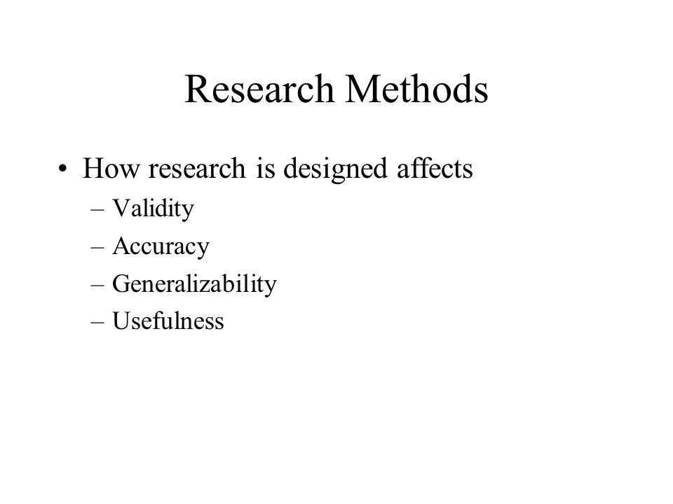 Research Methods How research is designed affects Validity Accuracy