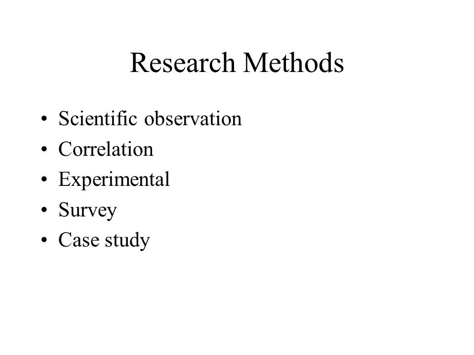 Research Methods Scientific observation Correlation Experimental