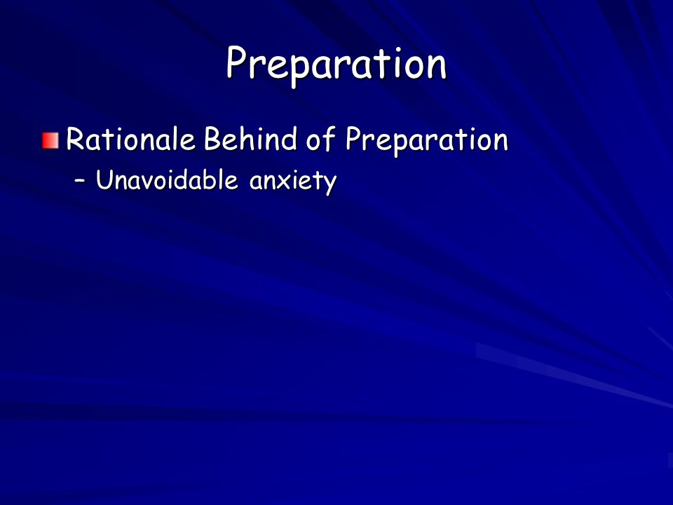 Preparation Rationale Behind of Preparation Unavoidable anxiety