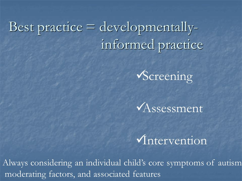 Best practice = developmentally- informed practice