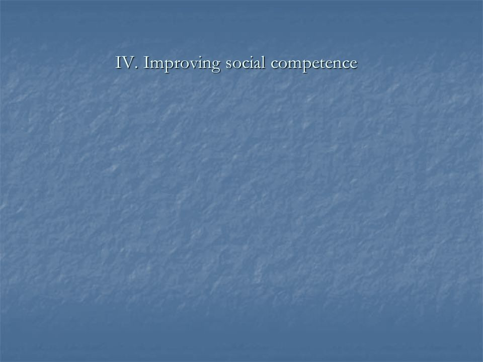IV. Improving social competence