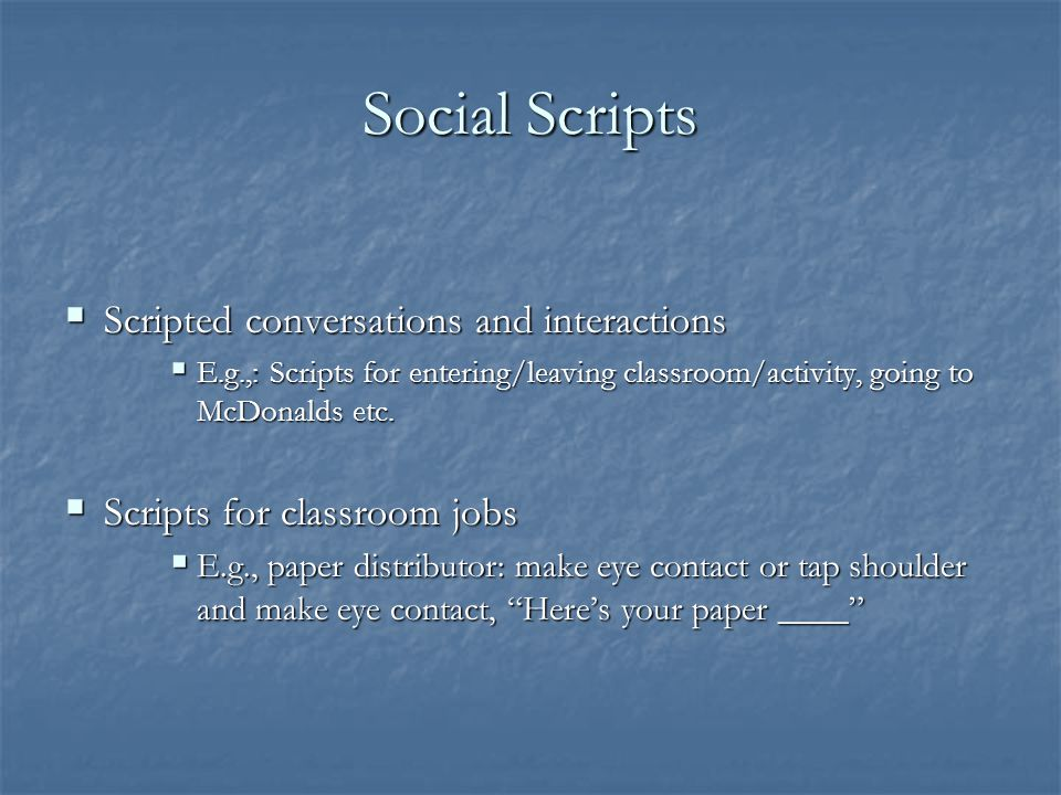 Social Scripts Scripted conversations and interactions