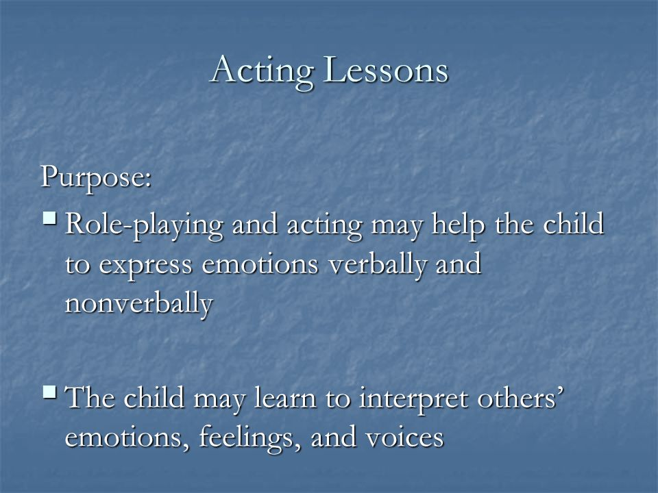 Acting Lessons Purpose: