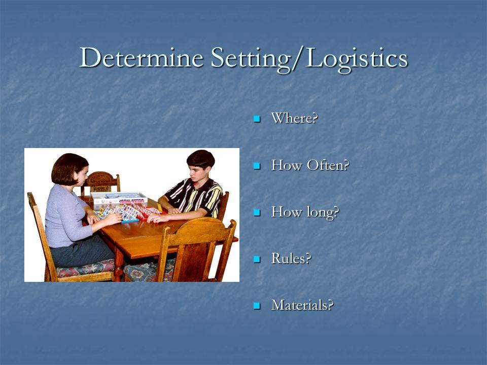 Determine Setting/Logistics
