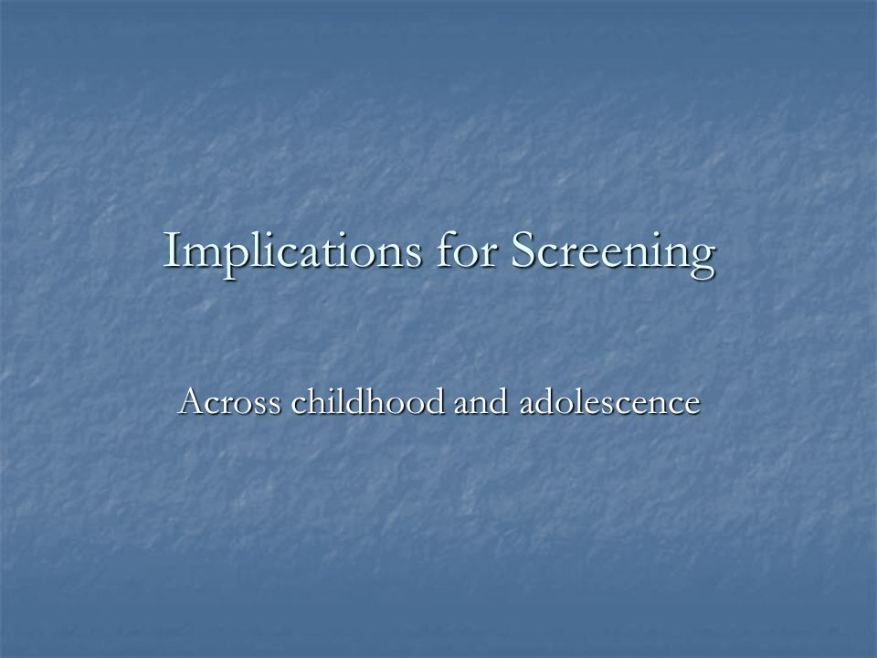 Implications for Screening