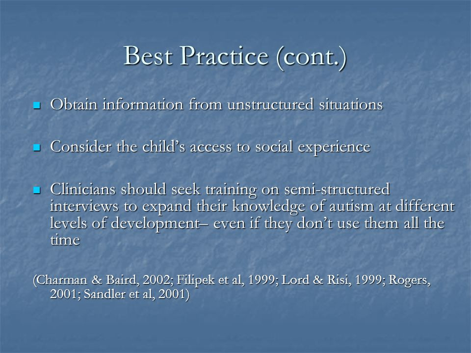 Best Practice (cont.) Obtain information from unstructured situations