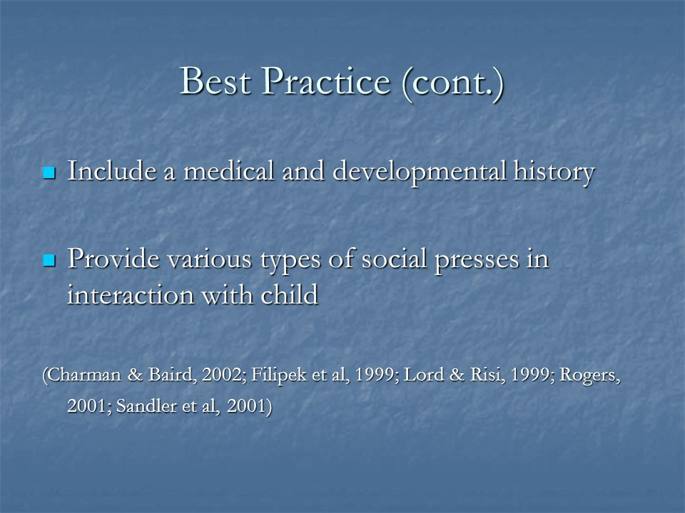Best Practice (cont.) Include a medical and developmental history