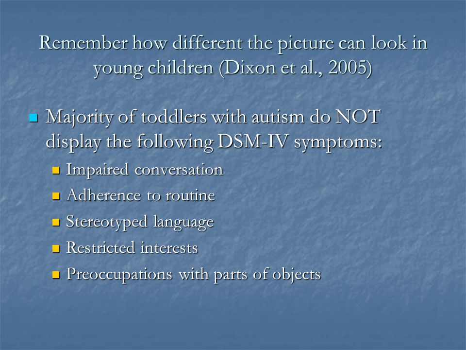 Remember how different the picture can look in young children (Dixon et al., 2005)
