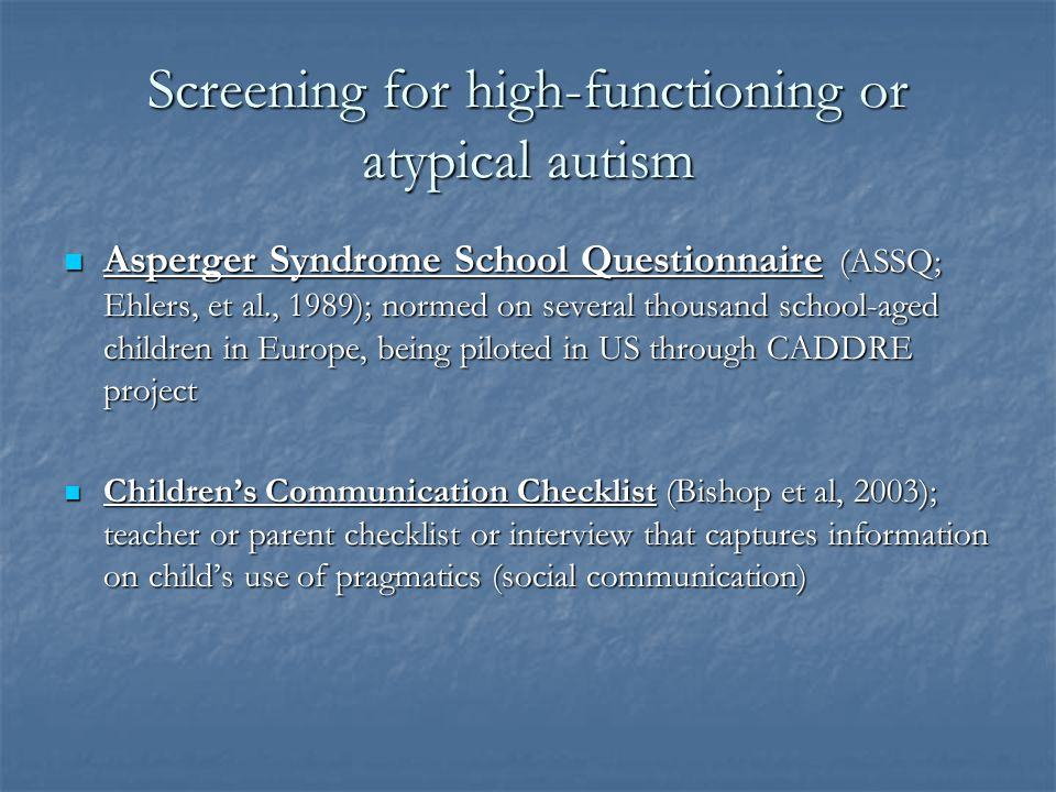 Screening for high-functioning or atypical autism