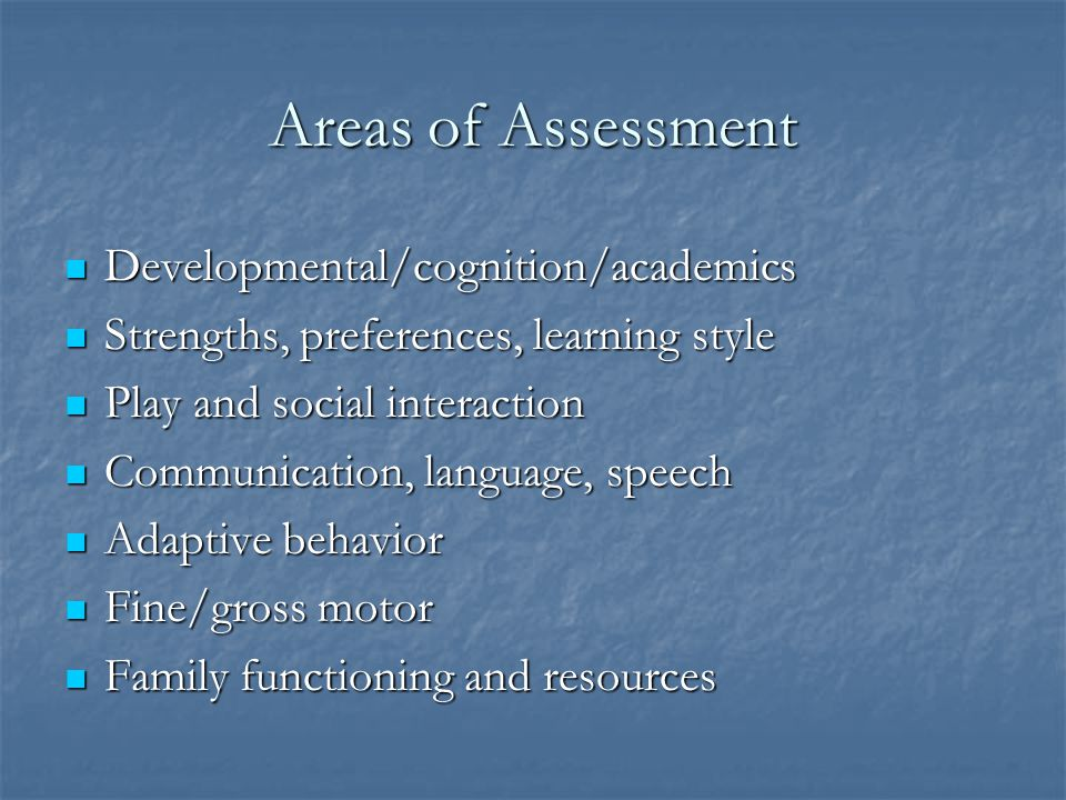 Areas of Assessment Developmental/cognition/academics