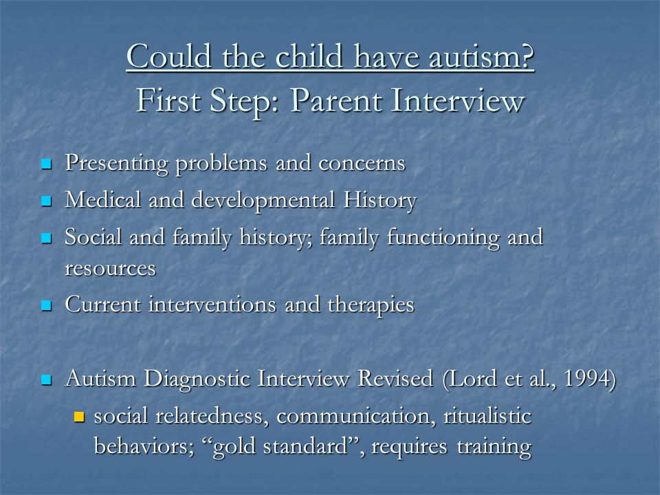 Could the child have autism First Step: Parent Interview