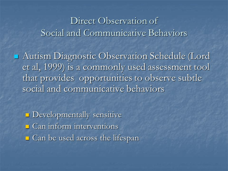Direct Observation of Social and Communicative Behaviors