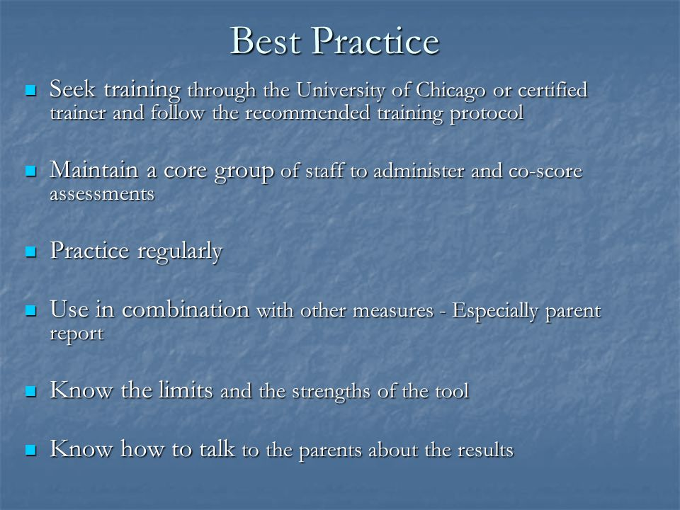 Best Practice Seek training through the University of Chicago or certified trainer and follow the recommended training protocol.
