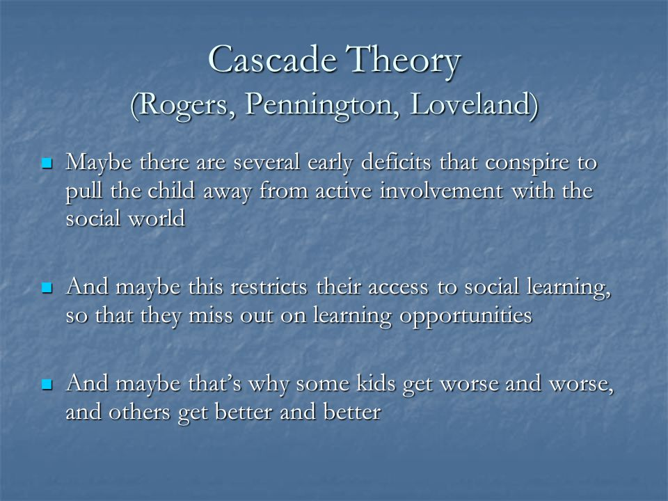 Cascade Theory (Rogers, Pennington, Loveland)