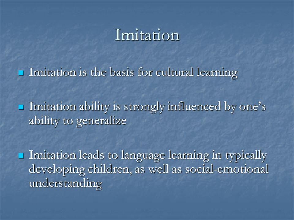 Imitation Imitation is the basis for cultural learning