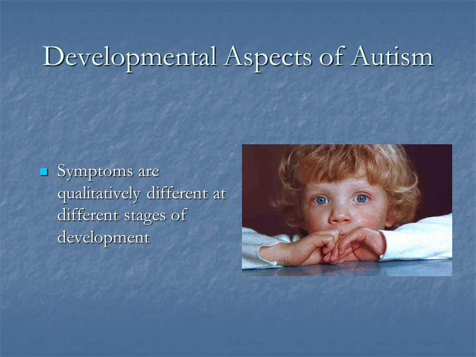 Developmental Aspects of Autism