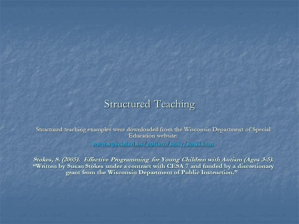 Structured Teaching Structured teaching examples were downloaded from the Wisconsin Department of Special Education website:
