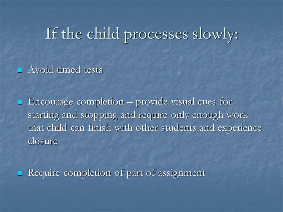 If the child processes slowly: