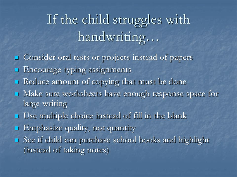 If the child struggles with handwriting…