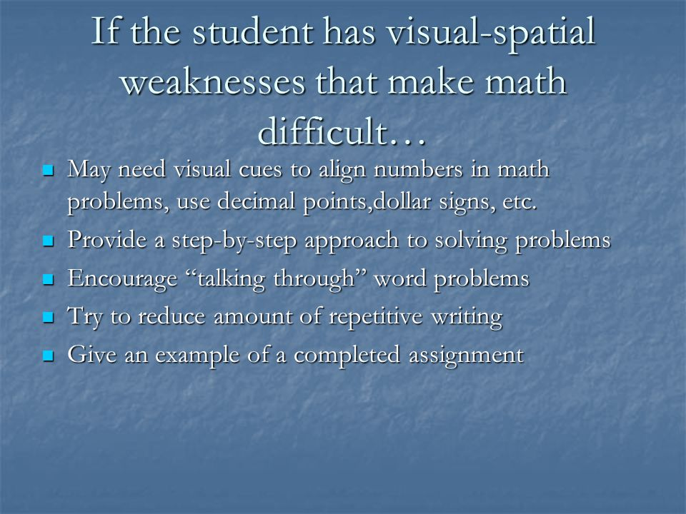If the student has visual-spatial weaknesses that make math difficult…