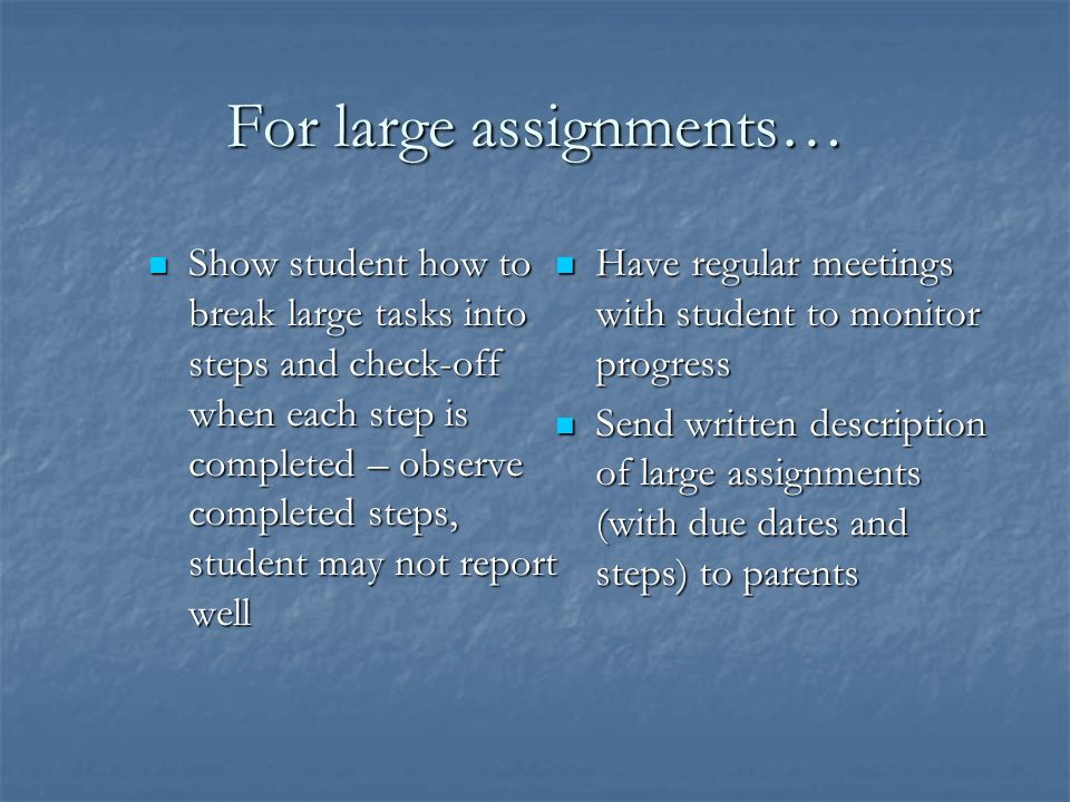 For large assignments…