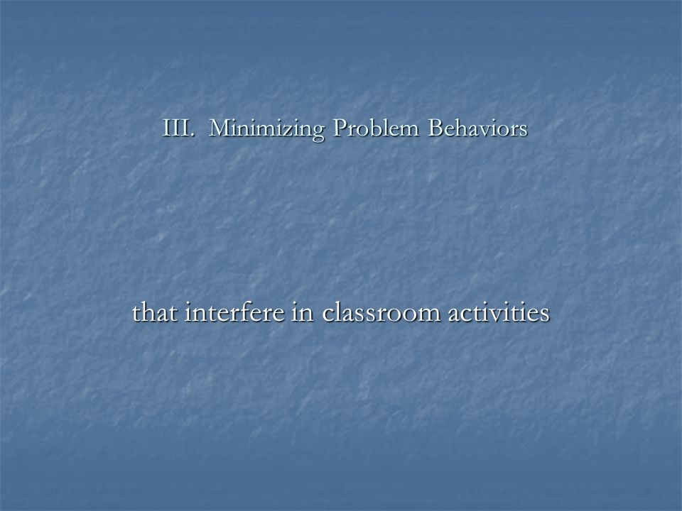 III. Minimizing Problem Behaviors