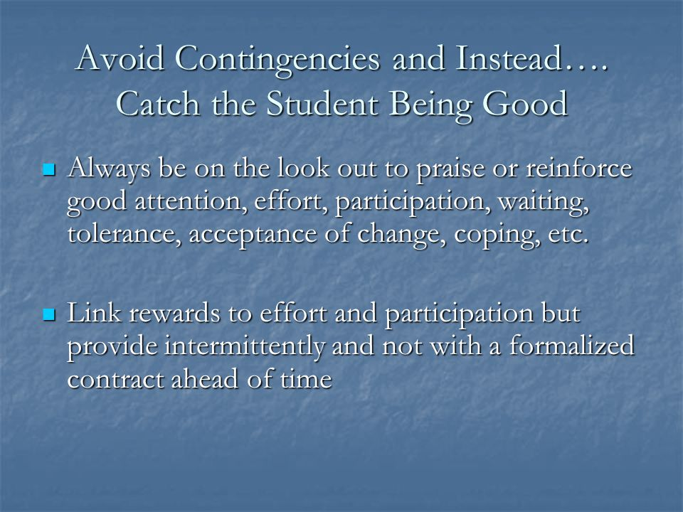 Avoid Contingencies and Instead…. Catch the Student Being Good