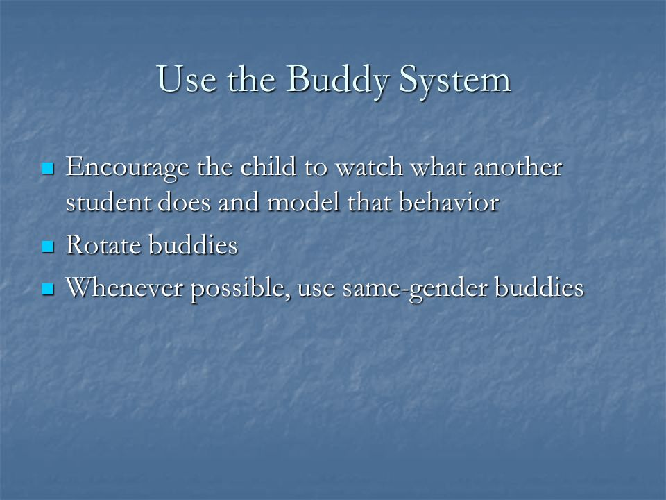 Use the Buddy System Encourage the child to watch what another student does and model that behavior.