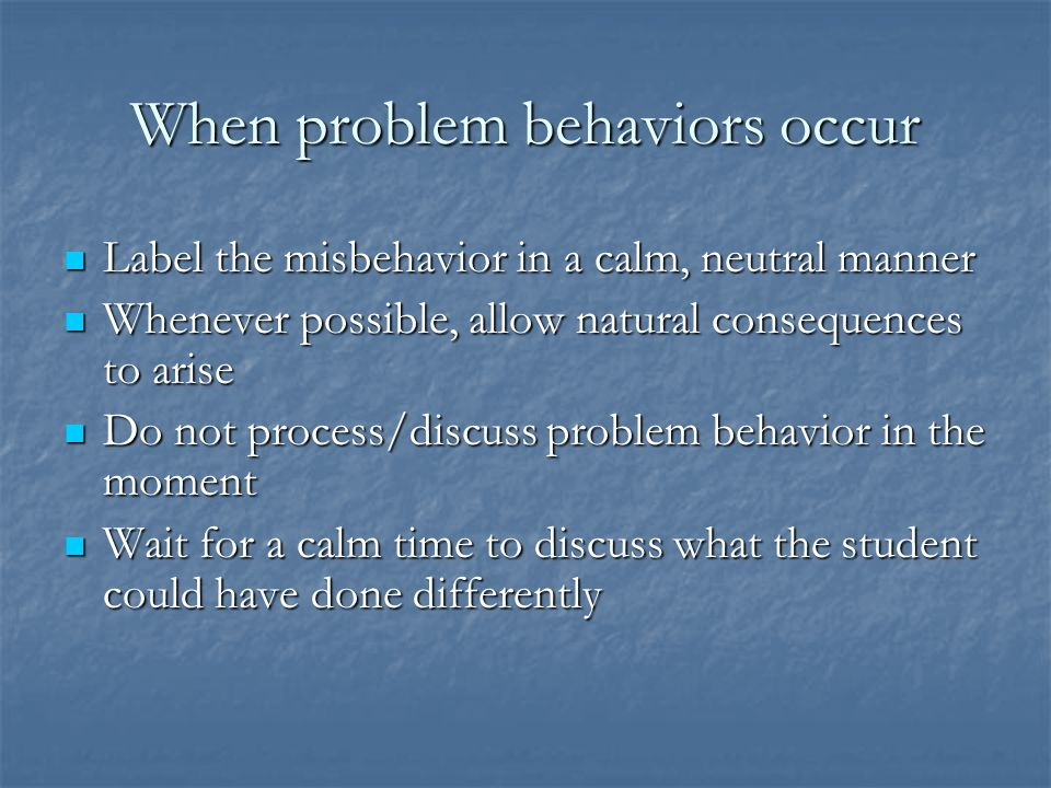 When problem behaviors occur