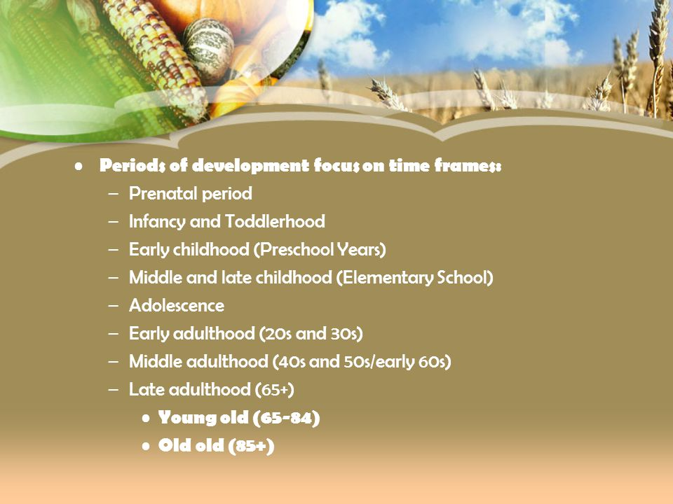 Periods of development focus on time frames: