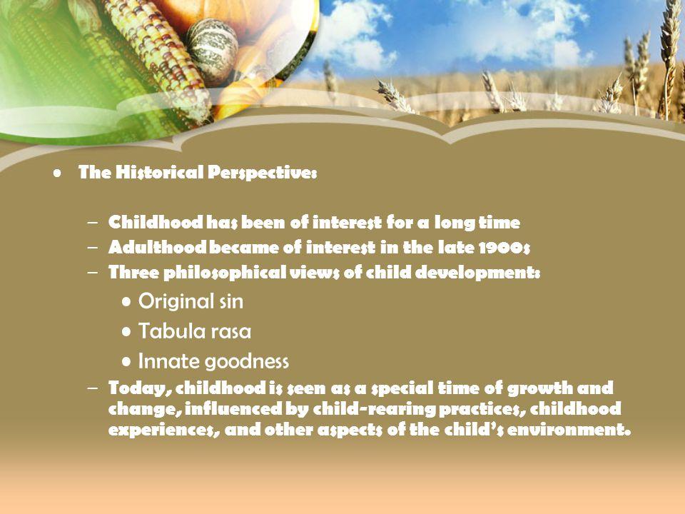 Original sin Tabula rasa Innate goodness The Historical Perspective: