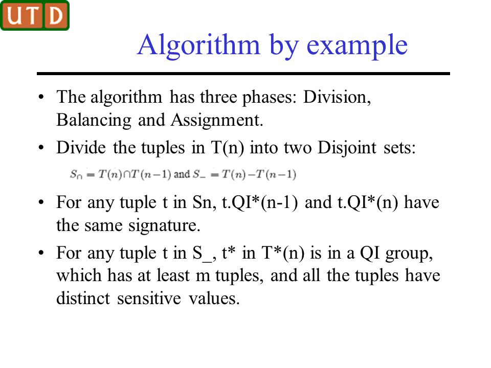 Algorithm by example The algorithm has three phases: Division, Balancing and Assignment. Divide the tuples in T(n) into two Disjoint sets:
