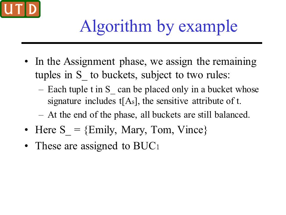 Algorithm by example In the Assignment phase, we assign the remaining tuples in S_ to buckets, subject to two rules: