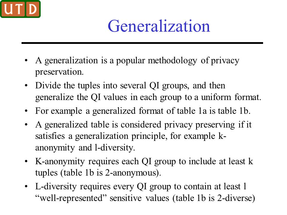 Generalization A generalization is a popular methodology of privacy preservation.