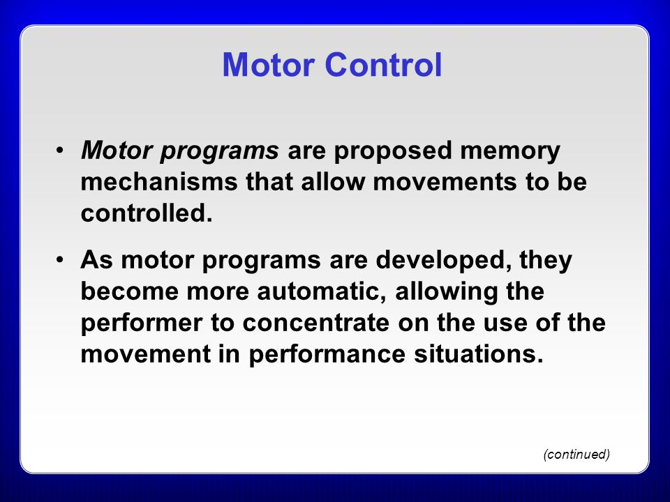 Motor Control Motor programs are proposed memory mechanisms that allow movements to be controlled.