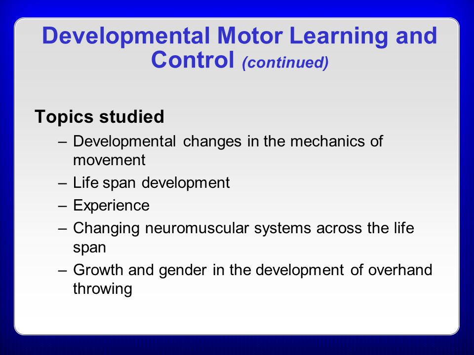 Developmental Motor Learning and Control (continued)
