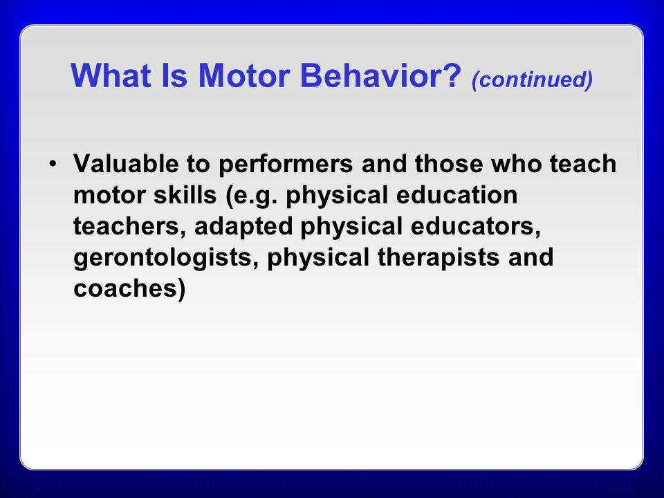 What Is Motor Behavior (continued)