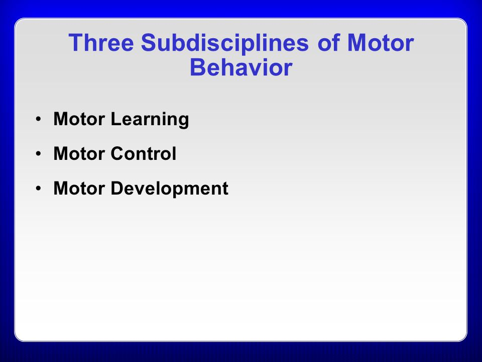 Three Subdisciplines of Motor Behavior