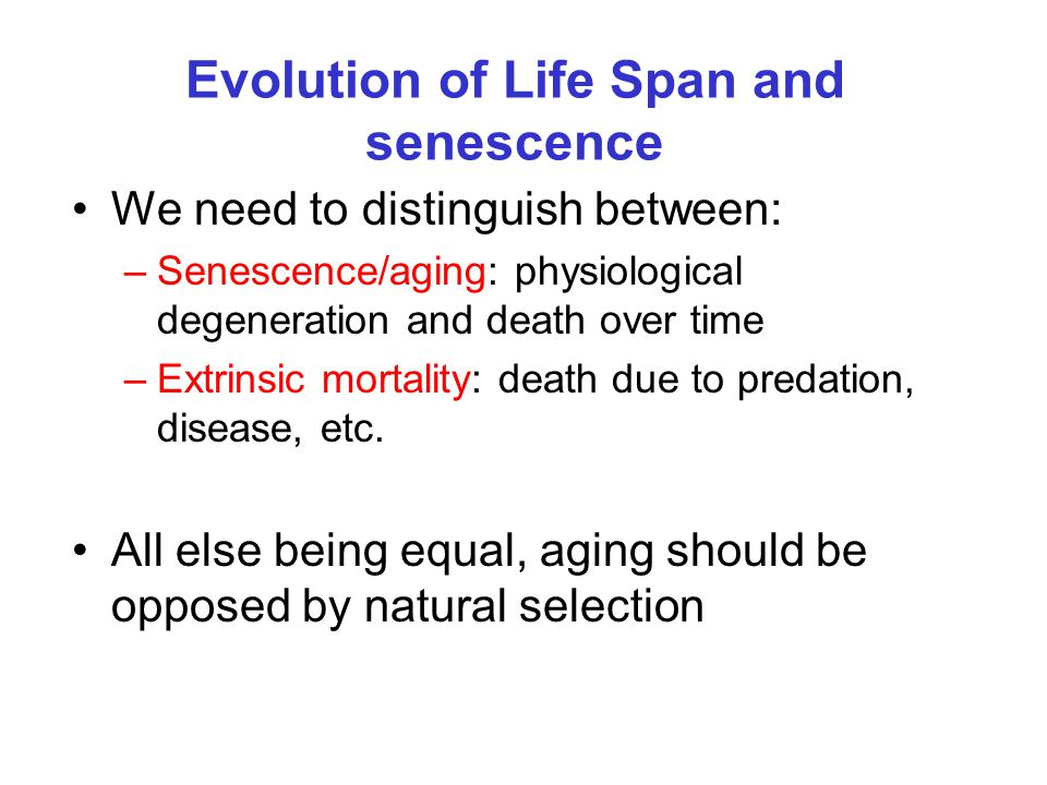Evolution of Life Span and senescence