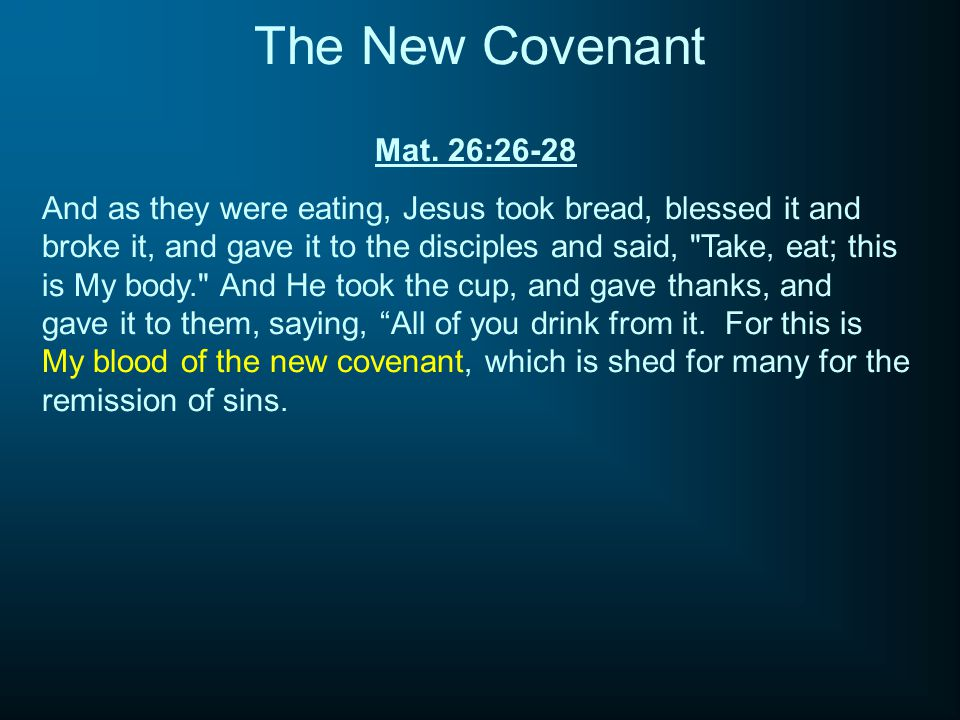 The New Covenant Mat. 26:26-28.