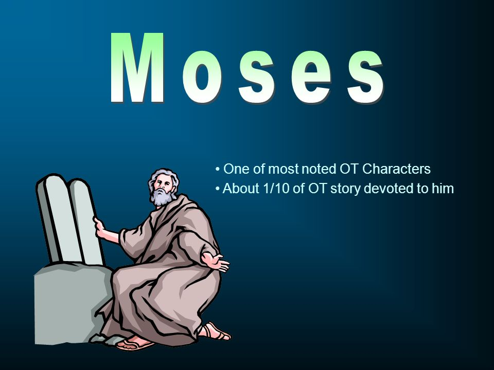 Moses One of most noted OT Characters